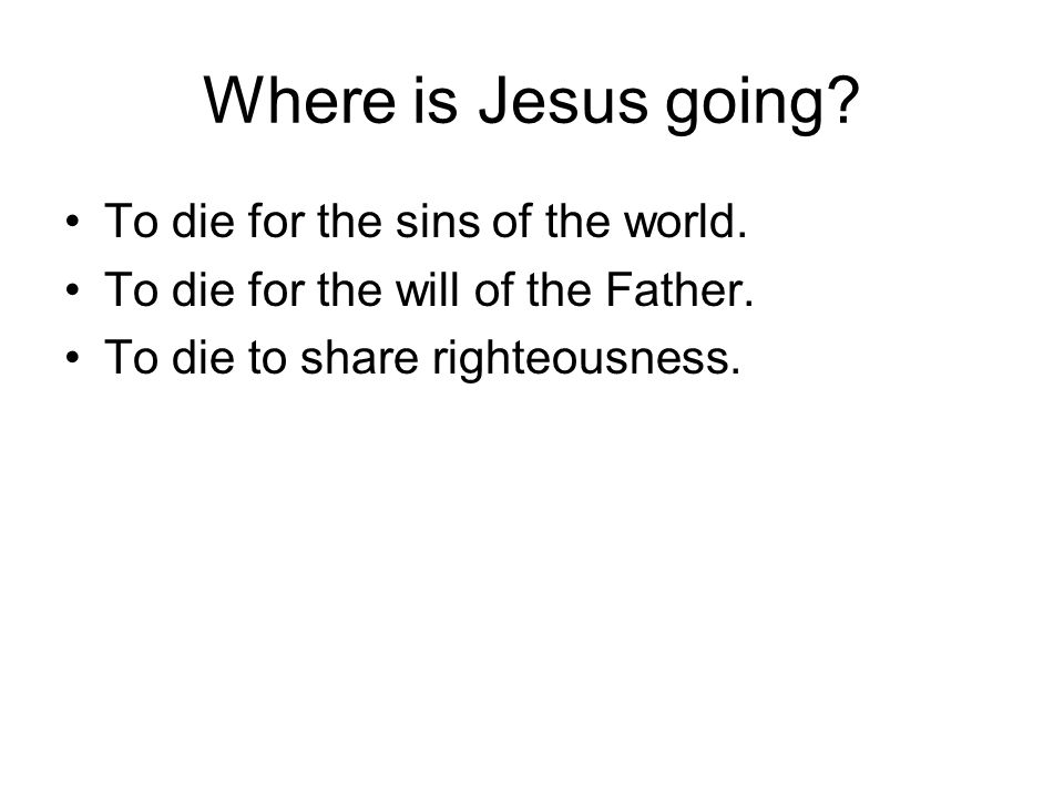 Where is Jesus going To die for the sins of the world.