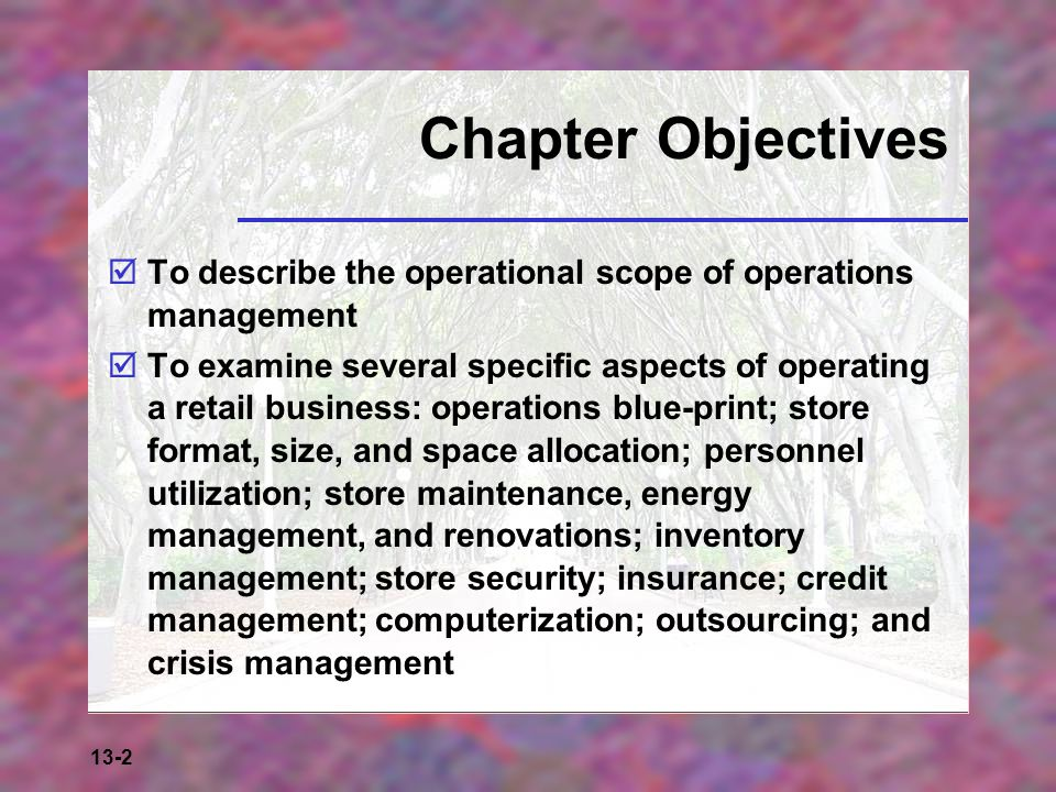 Chapter Objectives To describe the operational scope of operations management.