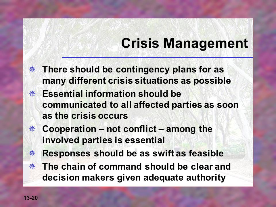 Crisis Management There should be contingency plans for as many different crisis situations as possible.