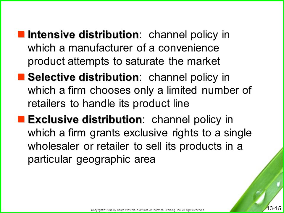 Intensive distribution: channel policy in which a manufacturer of a convenience product attempts to saturate the market