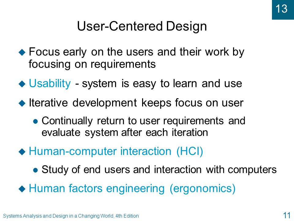 User-Centered Design Focus early on the users and their work by focusing on requirements. Usability - system is easy to learn and use.