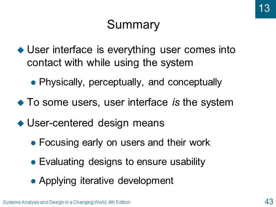 Summary User interface is everything user comes into contact with while using the system. Physically, perceptually, and conceptually.