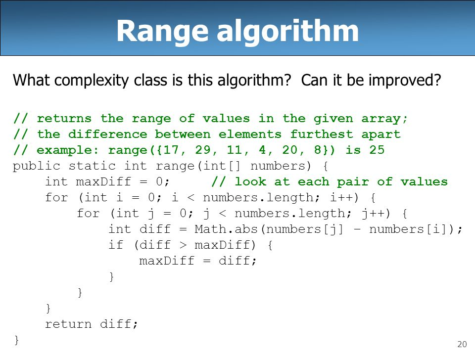 Range algorithm What complexity class is this algorithm Can it be improved // returns the range of values in the given array;