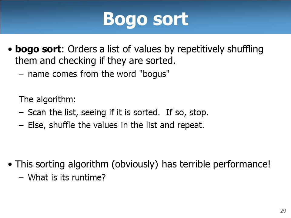 Bogo sort bogo sort: Orders a list of values by repetitively shuffling them and checking if they are sorted.