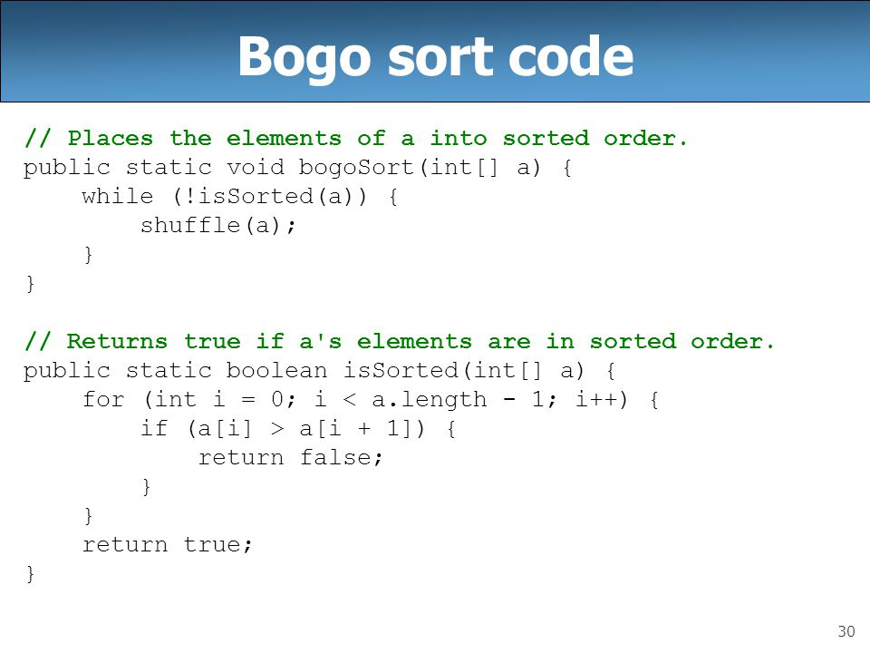 Bogo sort code // Places the elements of a into sorted order.