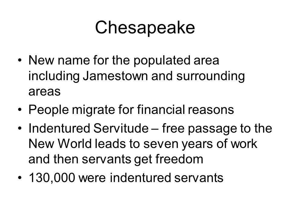 Chesapeake New name for the populated area including Jamestown and surrounding areas. People migrate for financial reasons.