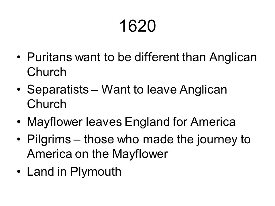 1620 Puritans want to be different than Anglican Church