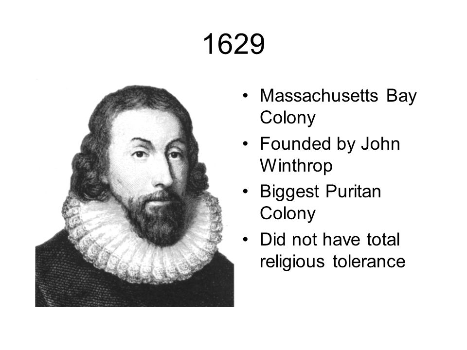 1629 Massachusetts Bay Colony Founded by John Winthrop
