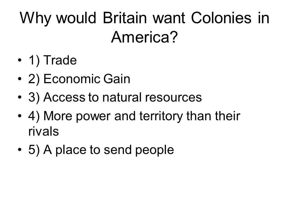 Why would Britain want Colonies in America