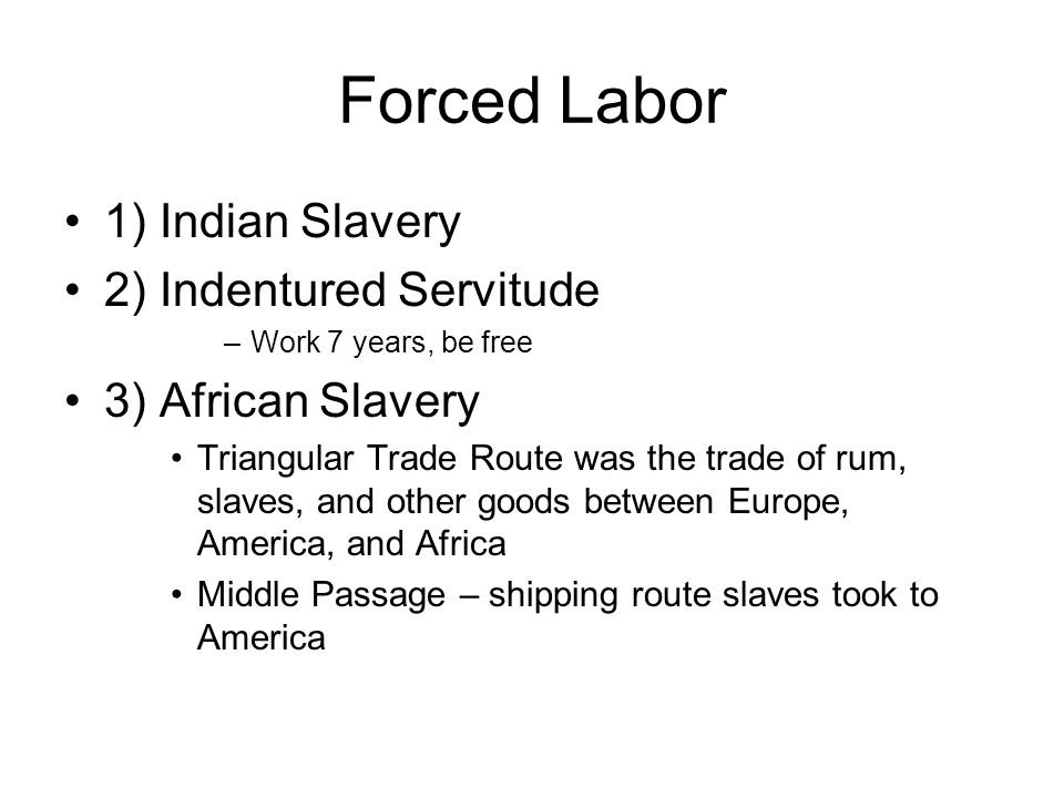 Forced Labor 1) Indian Slavery 2) Indentured Servitude