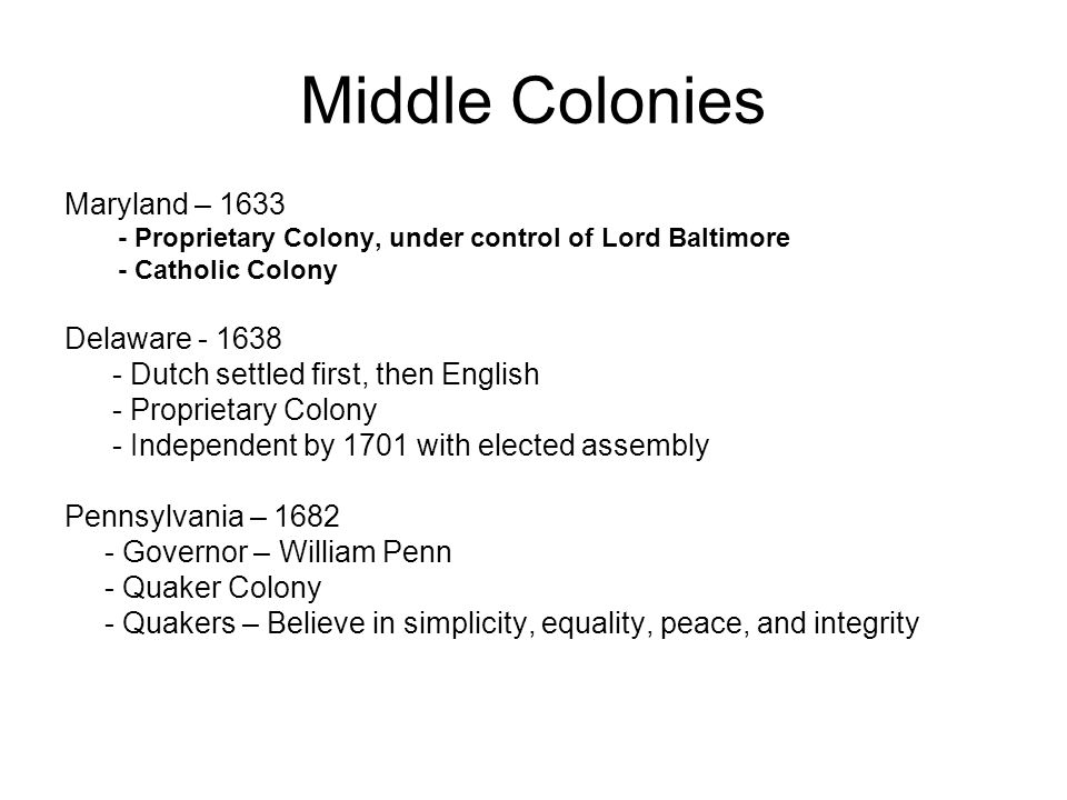 Middle Colonies Maryland – 1633 Delaware - 1638