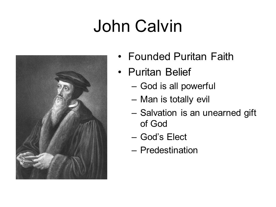 John Calvin Founded Puritan Faith Puritan Belief God is all powerful