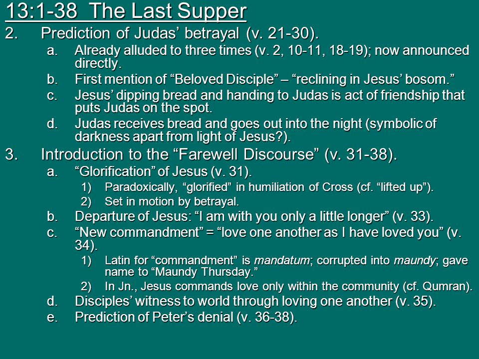 13:1-38 The Last Supper Prediction of Judas' betrayal (v. 21-30).