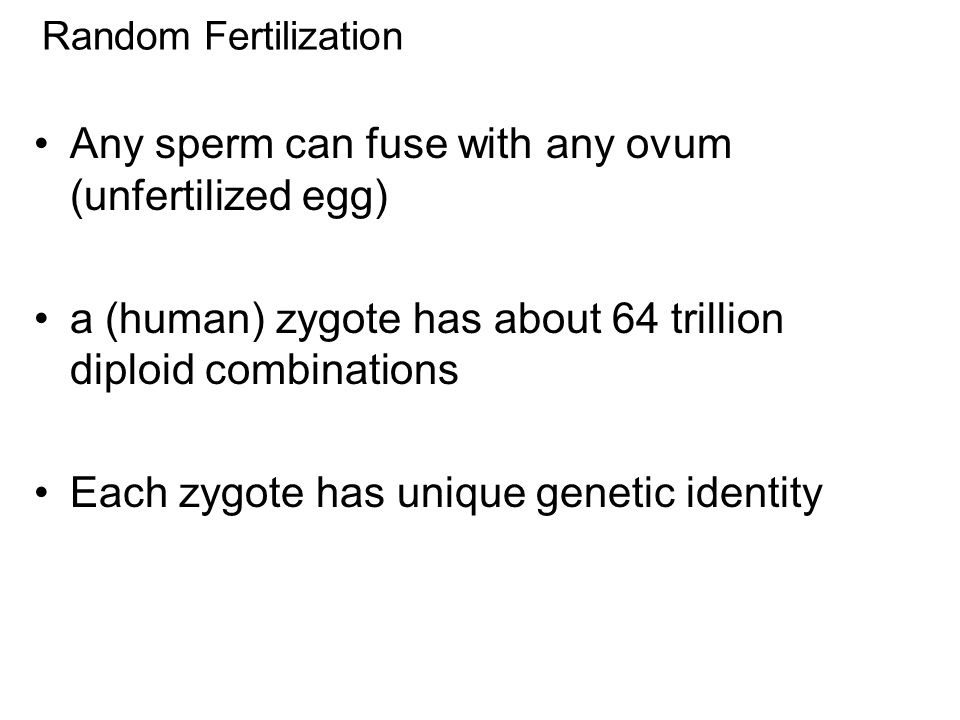Any sperm can fuse with any ovum (unfertilized egg)