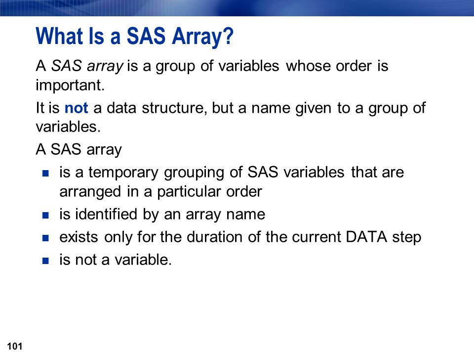 What Is a SAS Array A SAS array is a group of variables whose order is important.