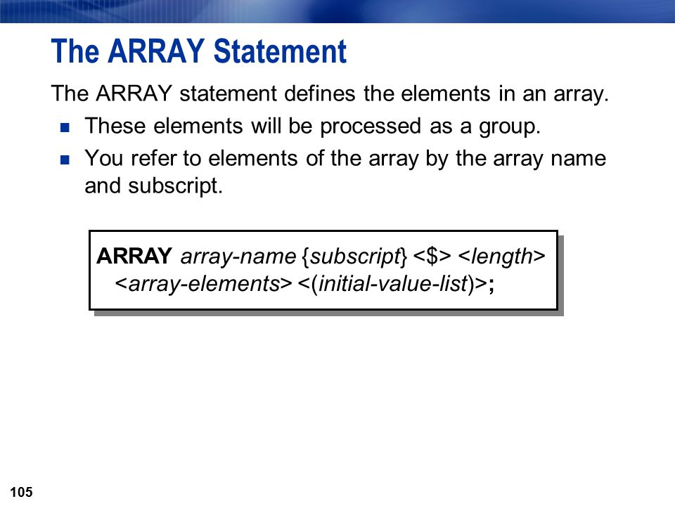 The ARRAY Statement The ARRAY statement defines the elements in an array. These elements will be processed as a group.