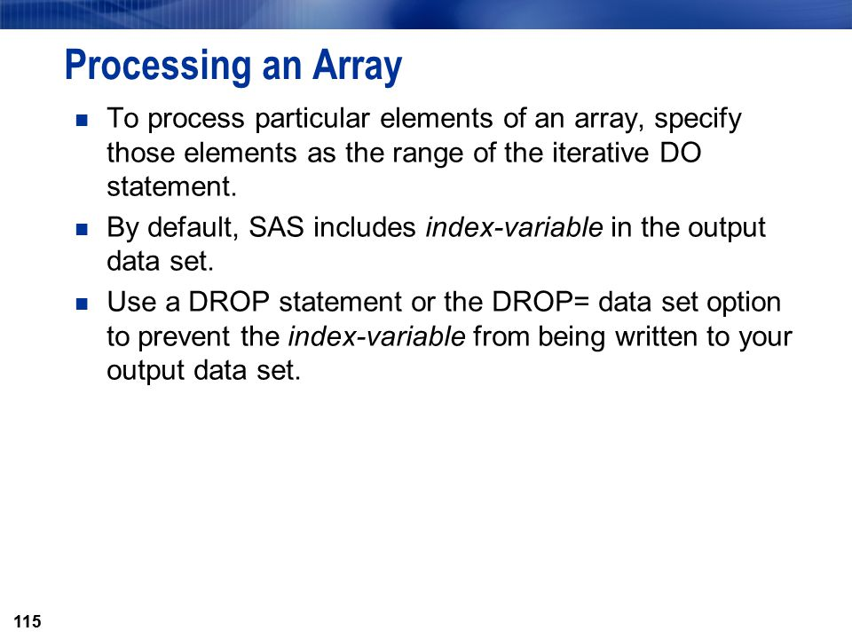 Processing an Array To process particular elements of an array, specify those elements as the range of the iterative DO statement.