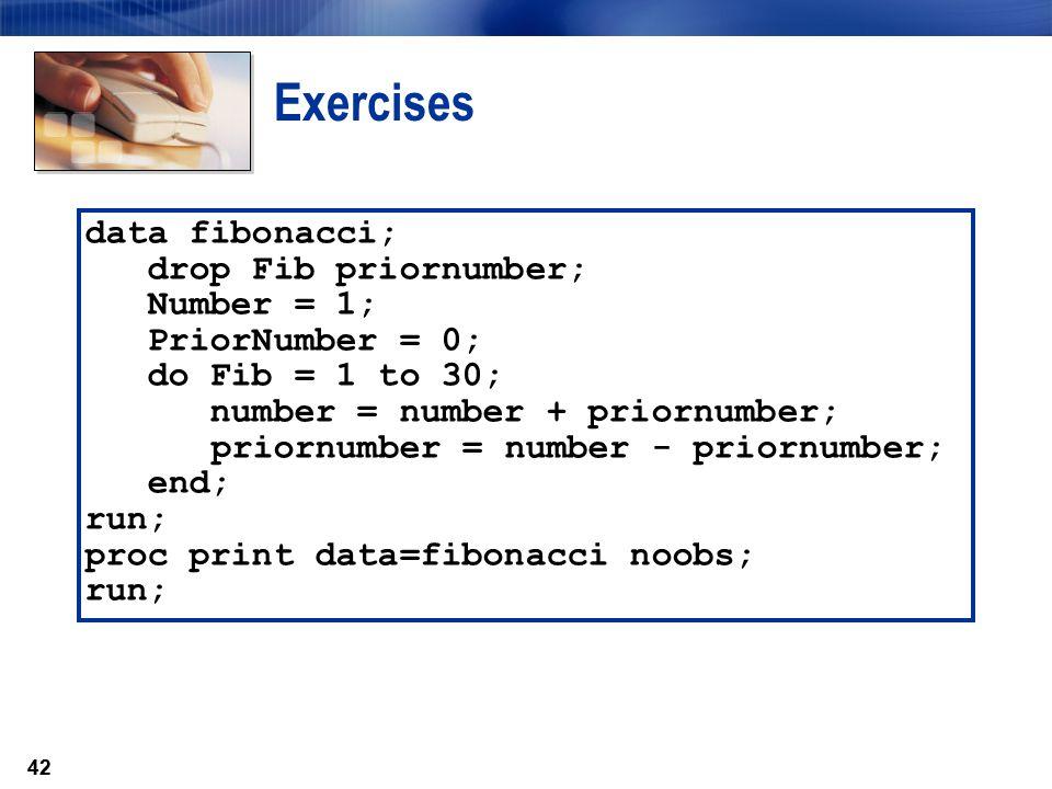 Exercises data fibonacci; drop Fib priornumber; Number = 1;