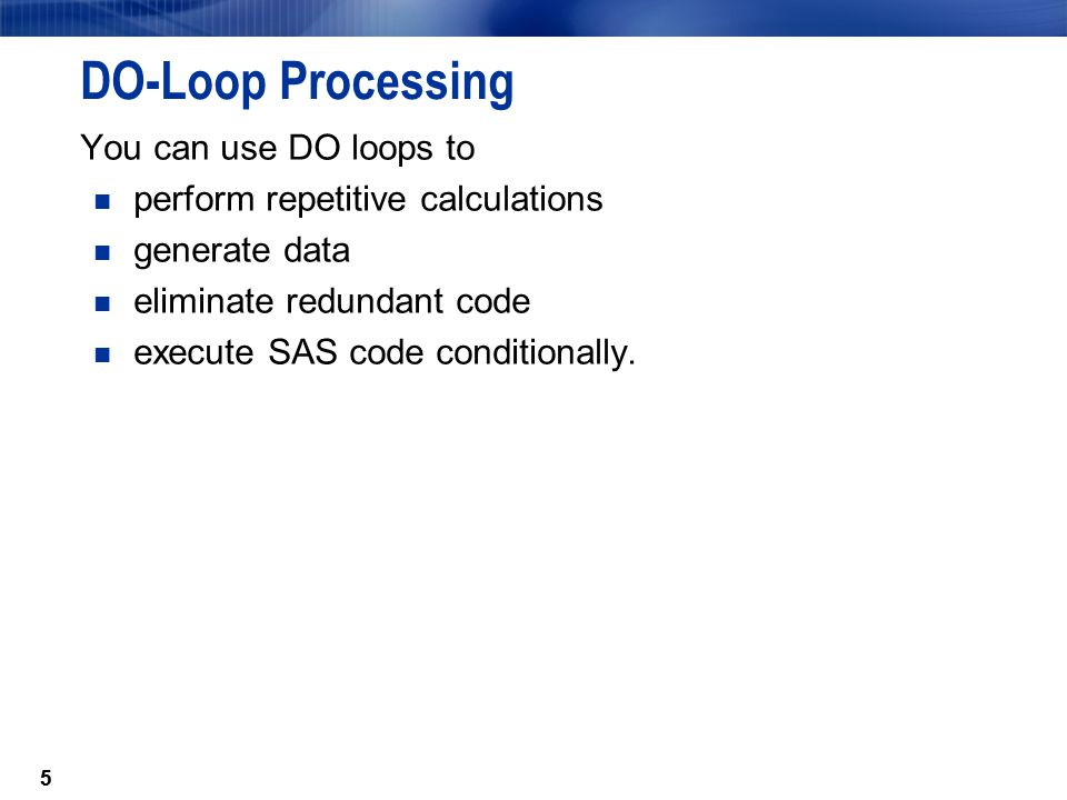 DO-Loop Processing You can use DO loops to