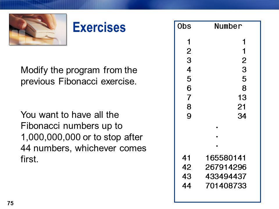 Exercises Modify the program from the previous Fibonacci exercise.