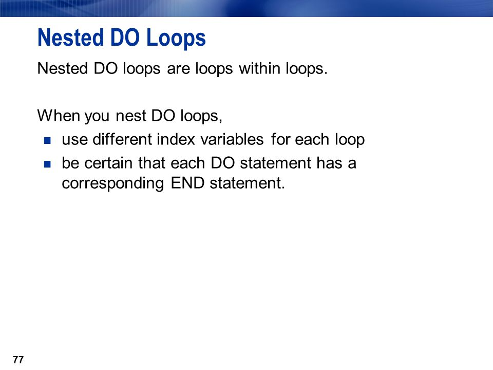 Nested DO Loops Nested DO loops are loops within loops.