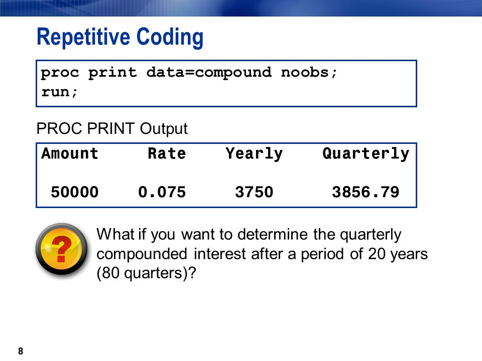 Repetitive Coding proc print data=compound noobs; run;