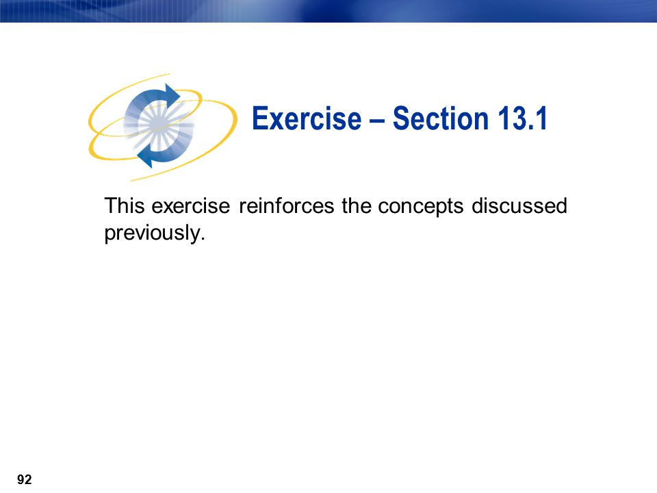 Exercise – Section 13.1 This exercise reinforces the concepts discussed previously.