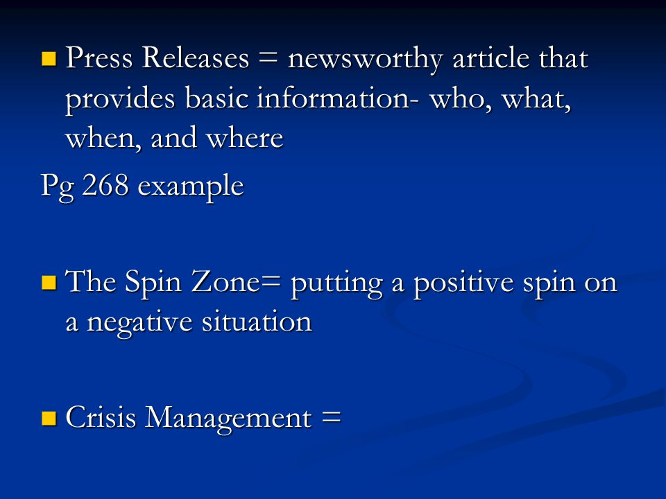 Press Releases = newsworthy article that provides basic information- who, what, when, and where