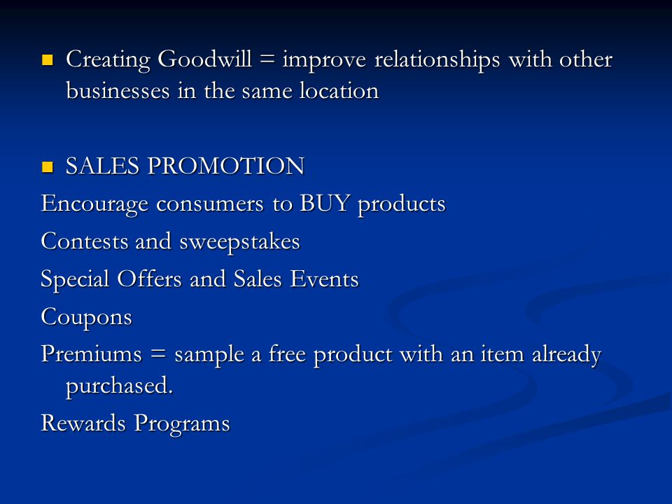 Creating Goodwill = improve relationships with other businesses in the same location