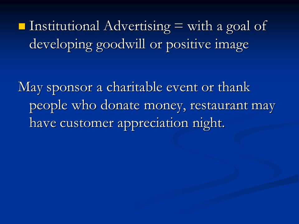 Institutional Advertising = with a goal of developing goodwill or positive image
