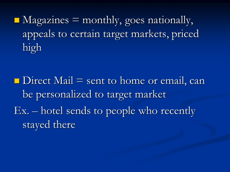 Magazines = monthly, goes nationally, appeals to certain target markets, priced high