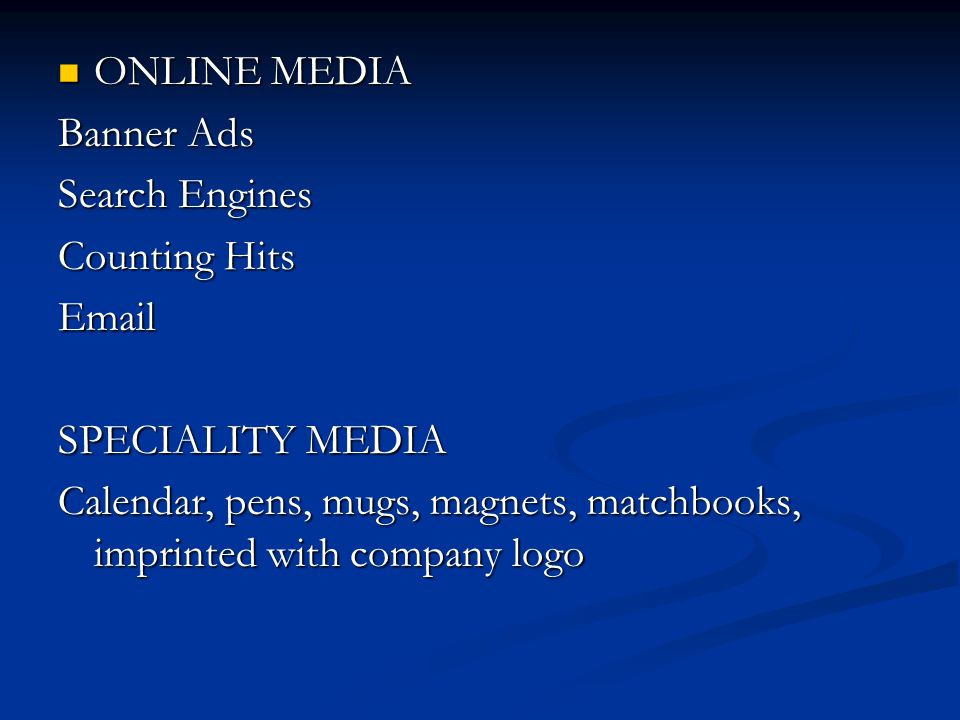 ONLINE MEDIA Banner Ads. Search Engines. Counting Hits. Email. SPECIALITY MEDIA.