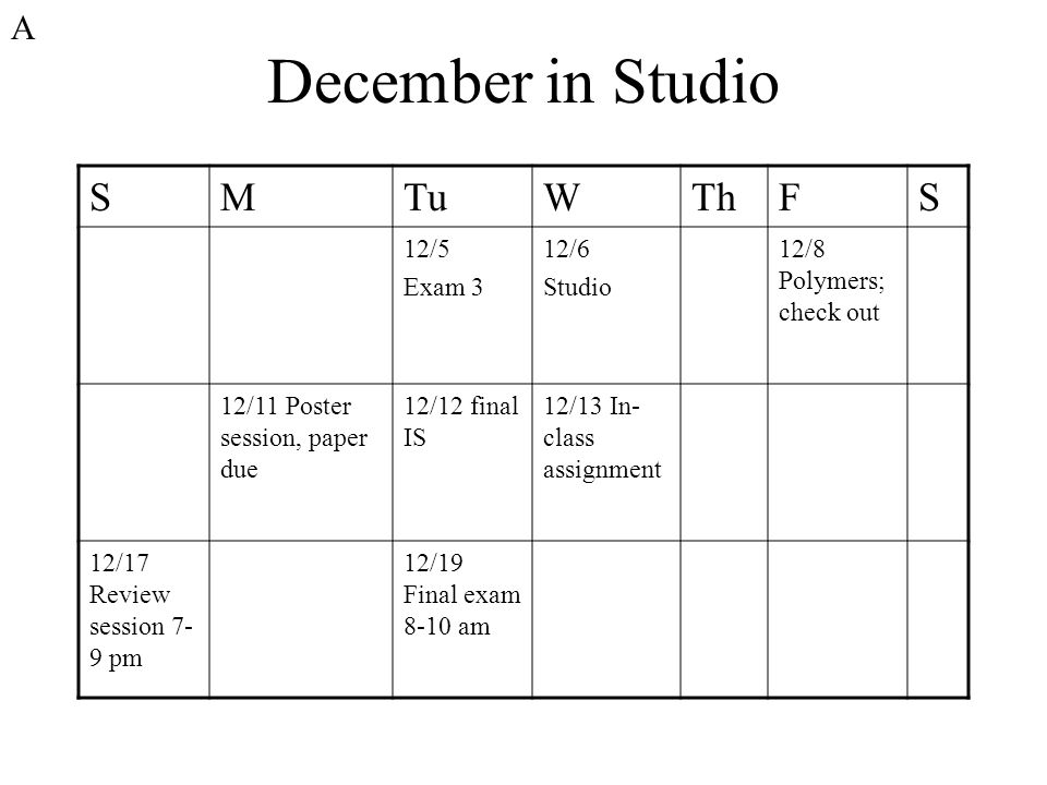 December in Studio S M Tu W Th F A 12/5 Exam 3 12/6 Studio