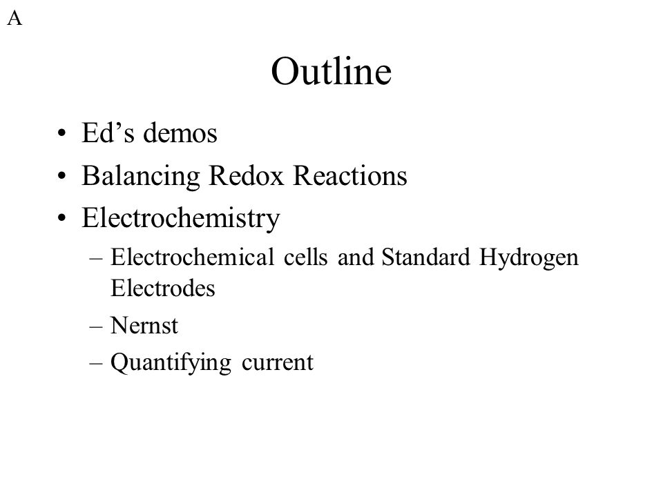 Outline Ed's demos Balancing Redox Reactions Electrochemistry