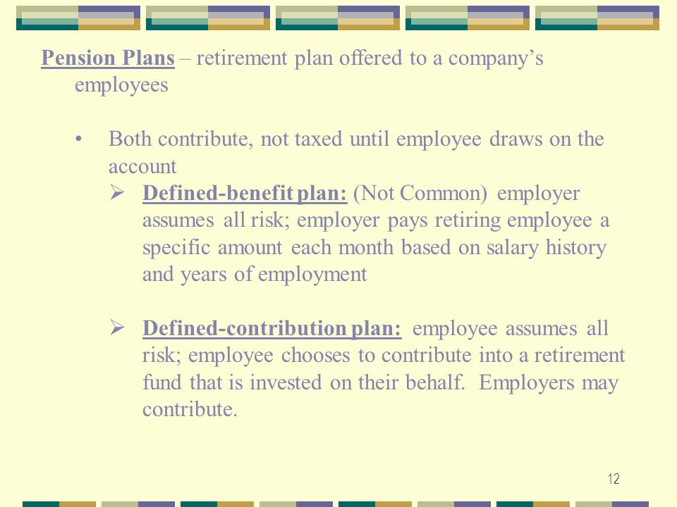 Pension Plans – retirement plan offered to a company's employees