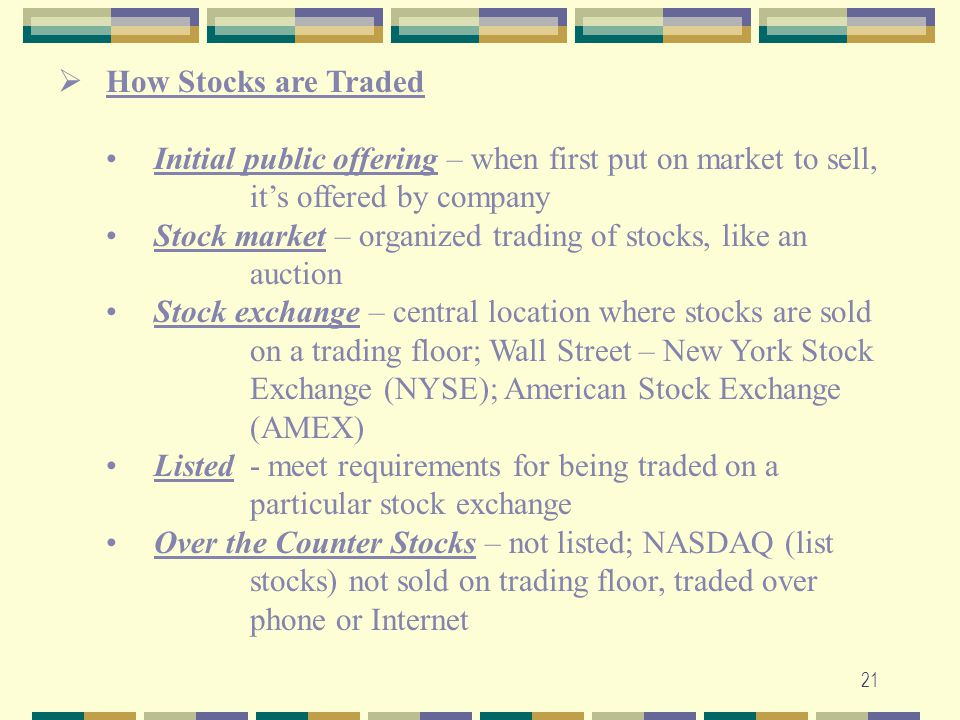 How Stocks are Traded Initial public offering – when first put on market to sell, it's offered by company.