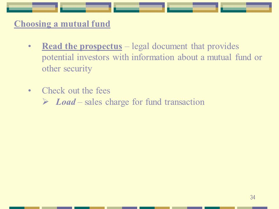 Choosing a mutual fund Read the prospectus – legal document that provides potential investors with information about a mutual fund or other security.