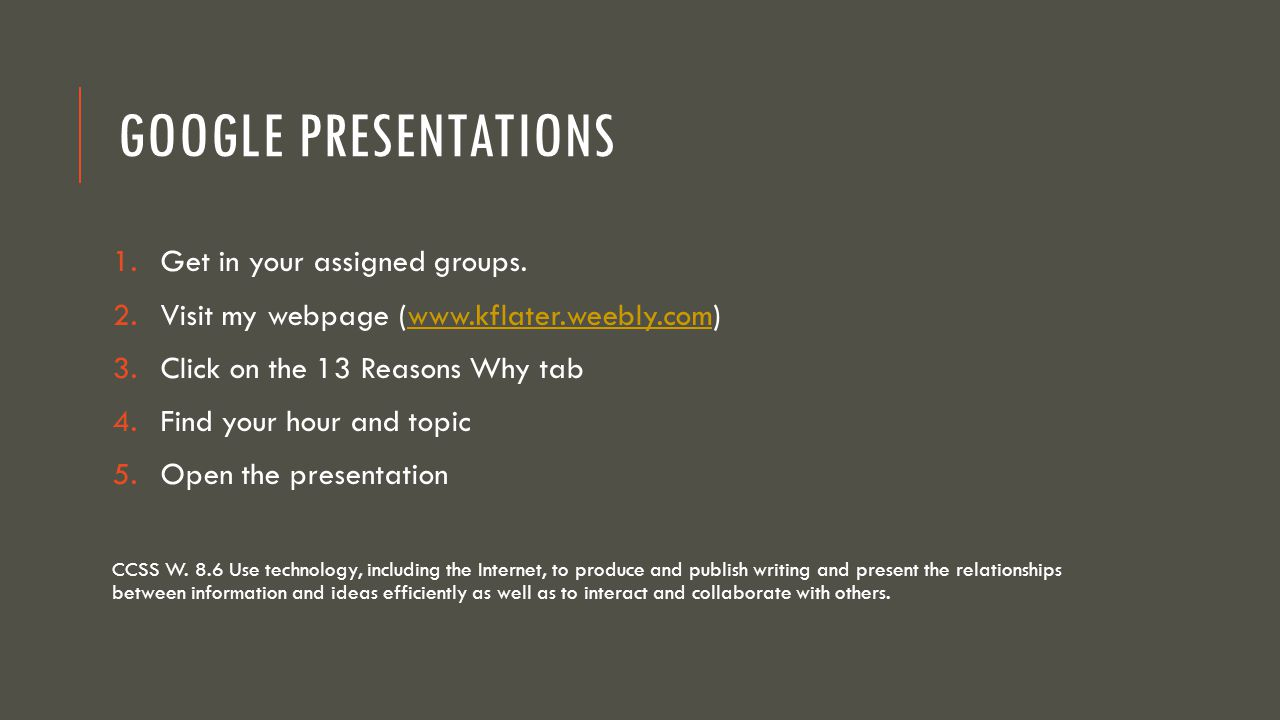 Google Presentations Get in your assigned groups.