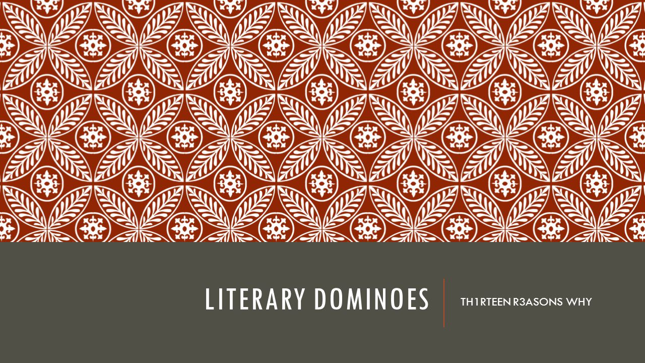 Literary Dominoes TH1RTEEN R3ASONS WHY