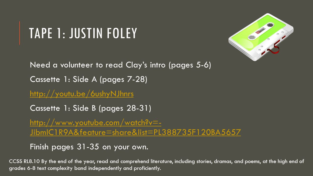 Tape 1: Justin Foley Need a volunteer to read Clay's intro (pages 5-6)