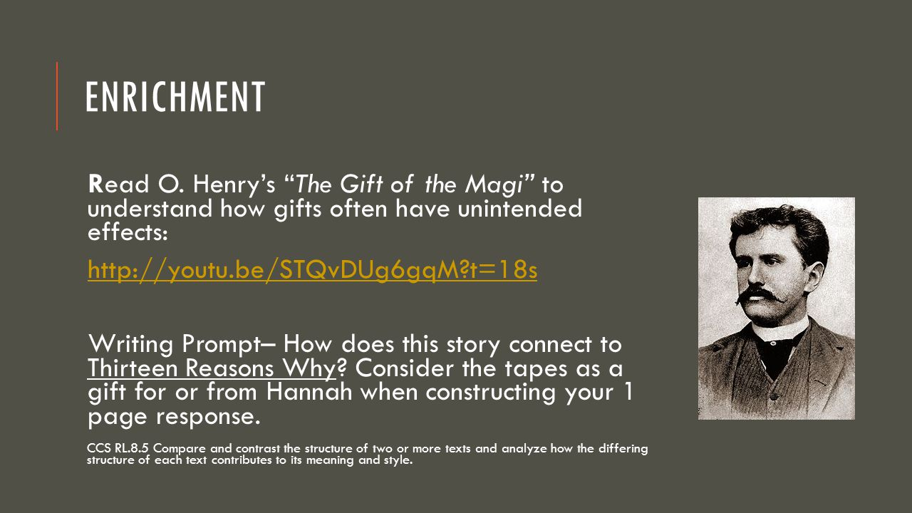 Enrichment Read O. Henry's The Gift of the Magi to understand how gifts often have unintended effects: