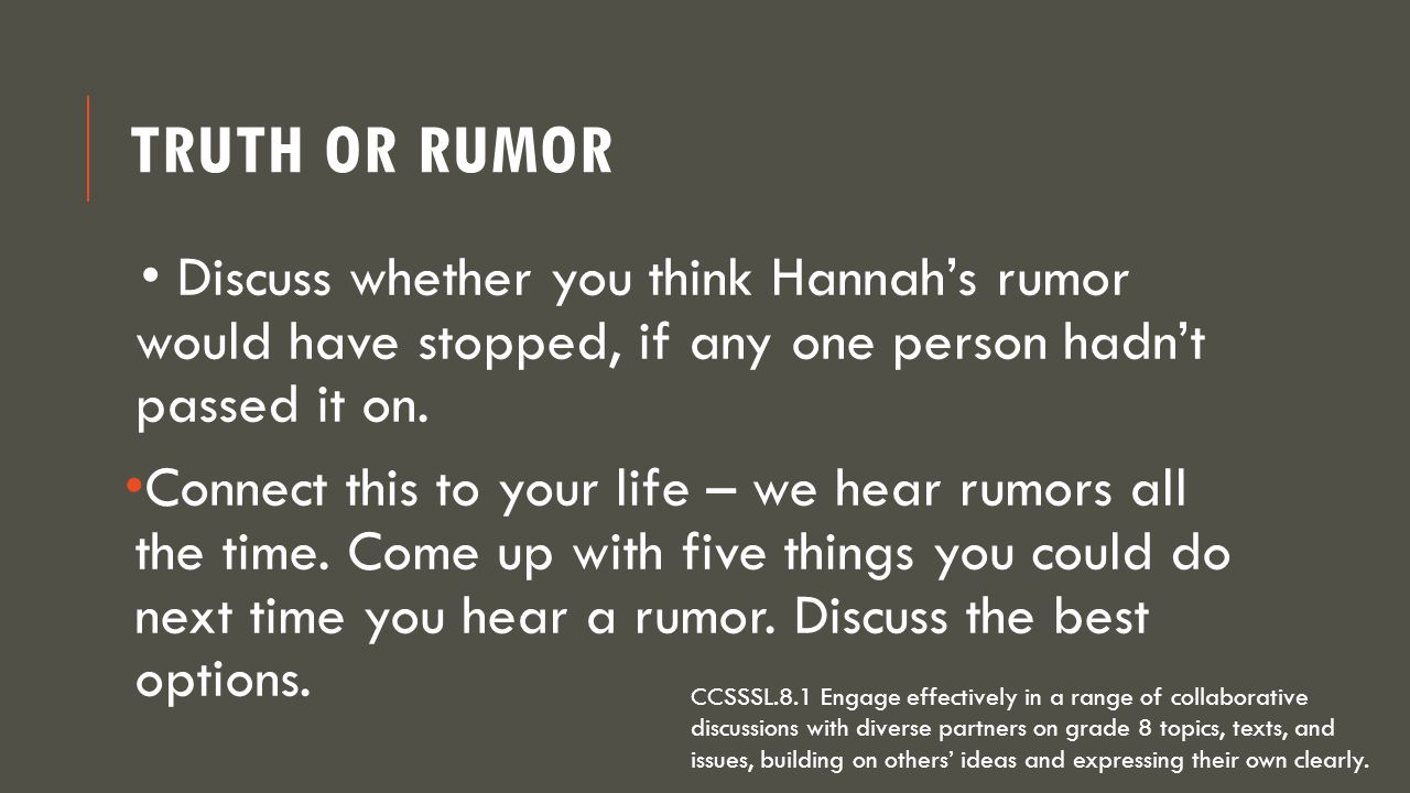 Truth or Rumor • Discuss whether you think Hannah's rumor would have stopped, if any one person hadn't passed it on.
