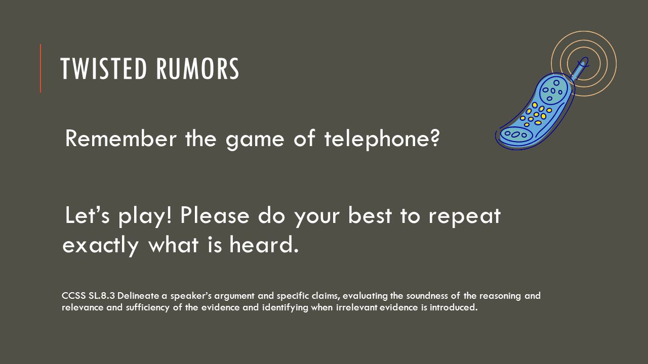 Twisted Rumors Remember the game of telephone