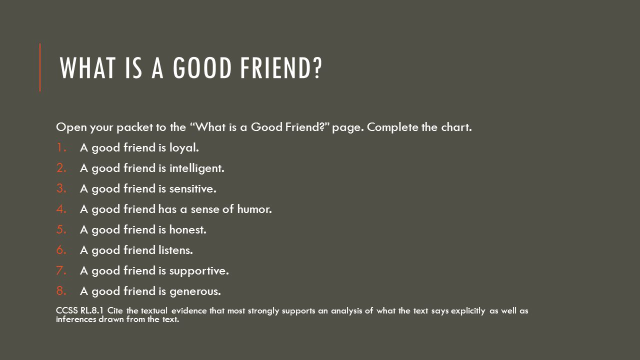 What is a Good Friend Open your packet to the What is a Good Friend page. Complete the chart. A good friend is loyal.
