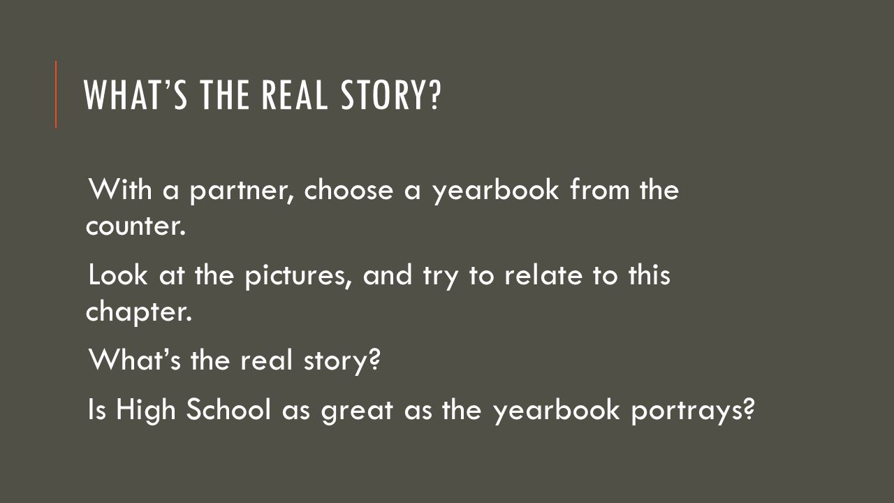 What's the real story With a partner, choose a yearbook from the counter. Look at the pictures, and try to relate to this chapter.