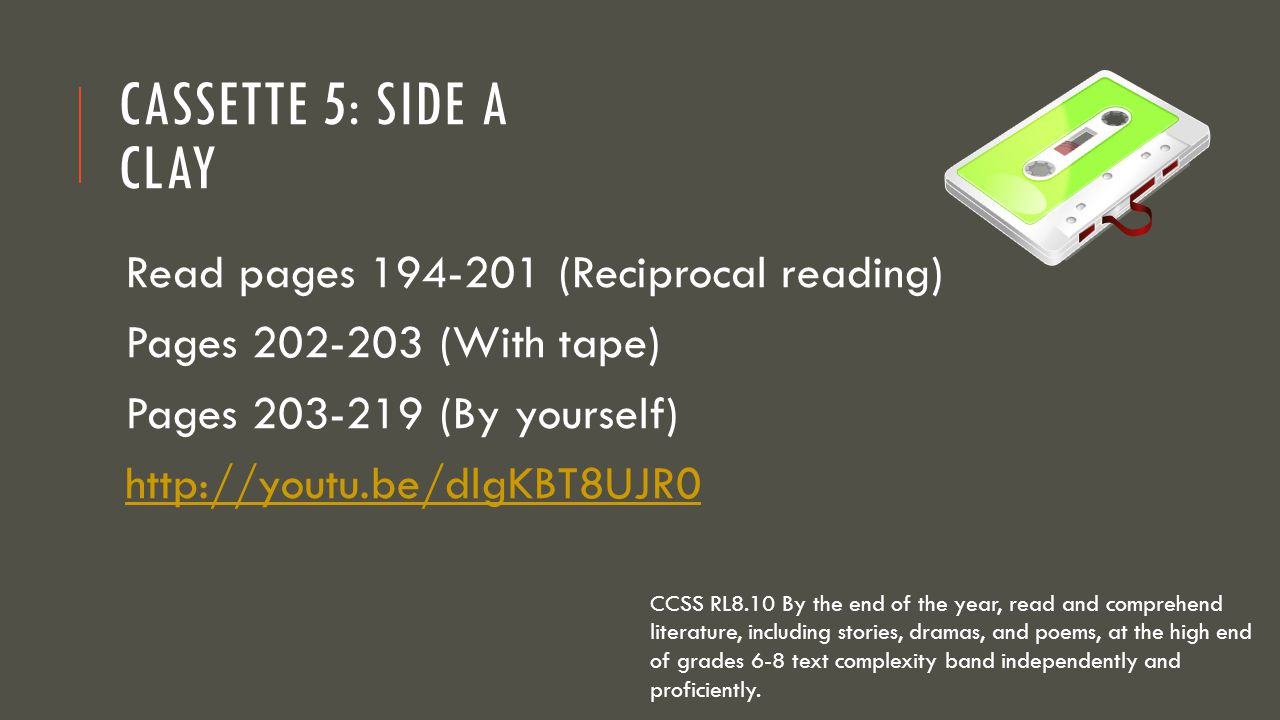 Cassette 5: Side A Clay Read pages 194-201 (Reciprocal reading)