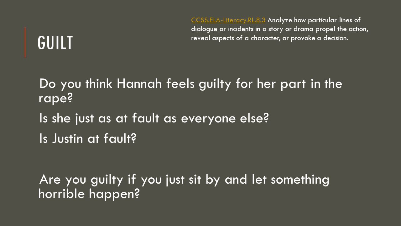 Guilt Do you think Hannah feels guilty for her part in the rape