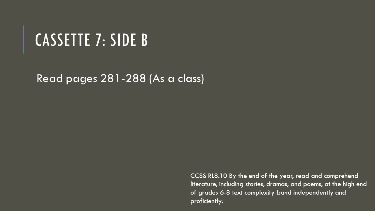 Cassette 7: Side B Read pages 281-288 (As a class)