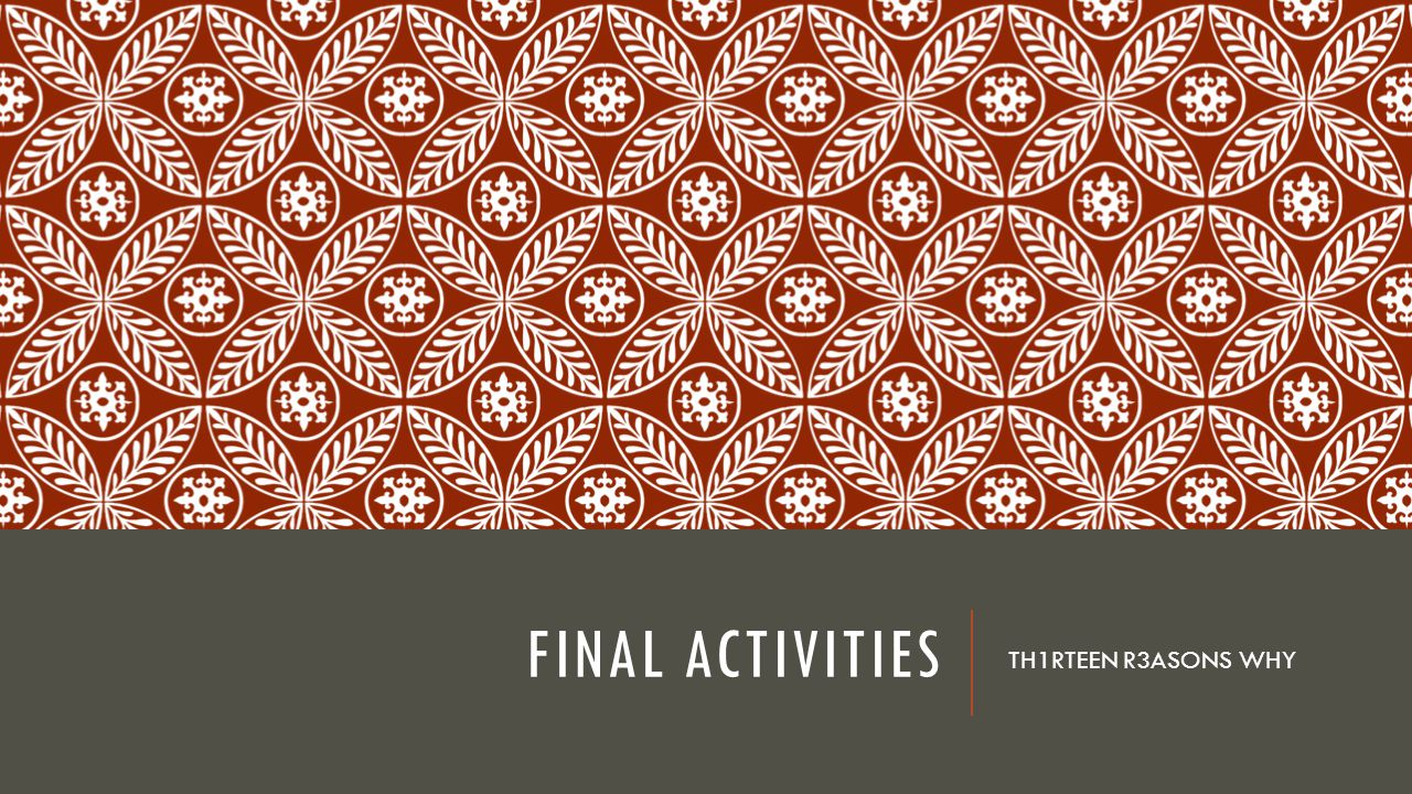 Final Activities TH1RTEEN R3ASONS WHY