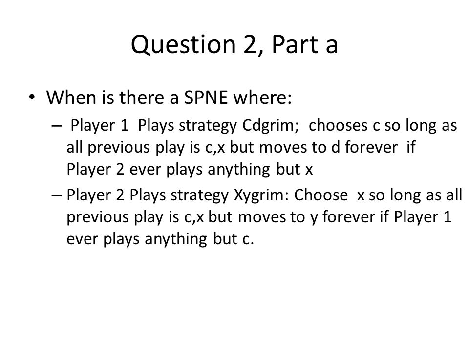 Question 2, Part a When is there a SPNE where:
